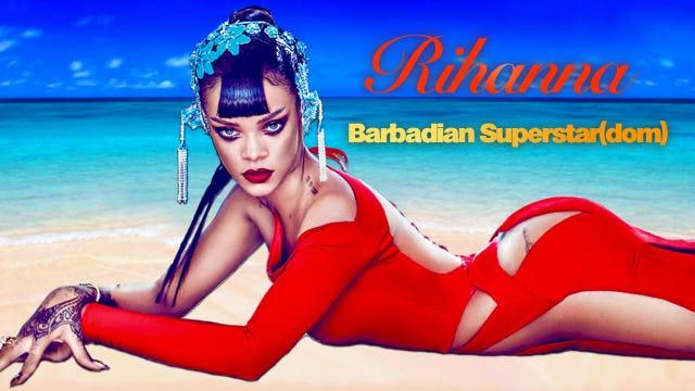 Rihanna - Barbadian Superstar(dom)