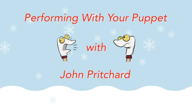 Introduction to Puppetry: Performing with Your Puppet!