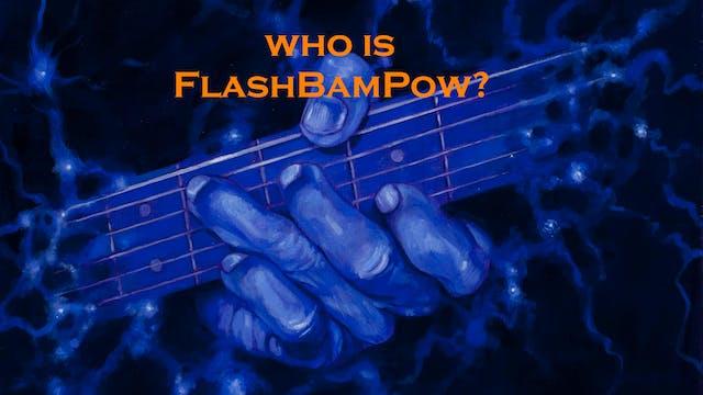 Who is FlashBamPow?