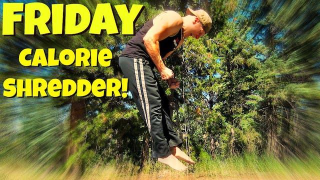 Day 5 - Freaky Calorie Shredding Work...
