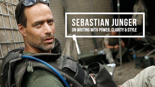 Sebastian Junger on Writing with Power, Clarity & Style Part 1