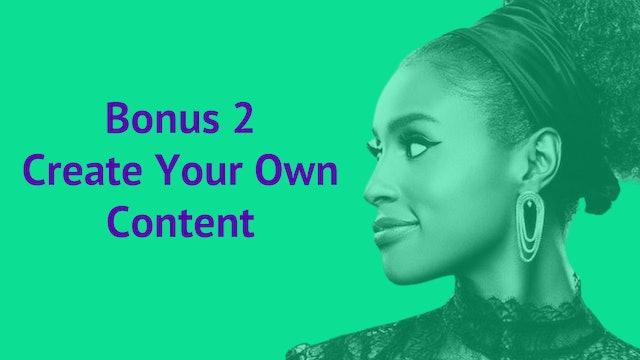 Bonus 2: Create Your Own Content