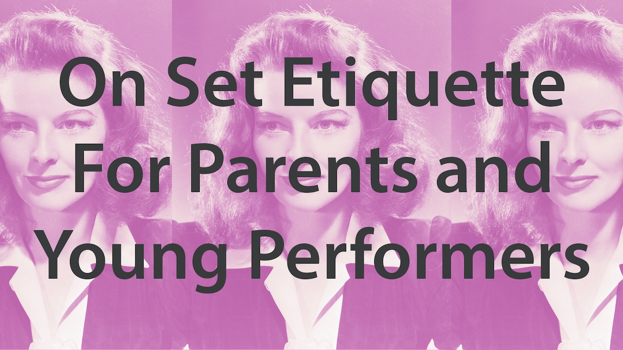 On Set Etiquette Parents & Young Performers