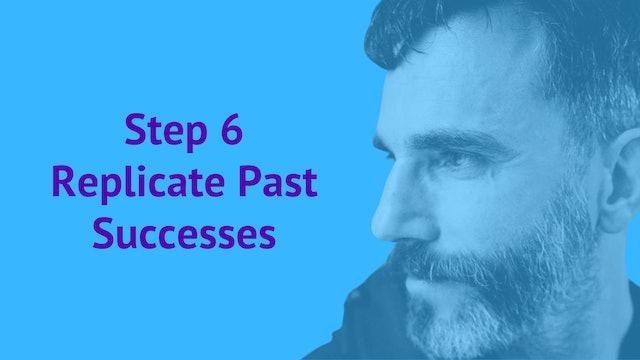 Step 6: Replicate Past Successes
