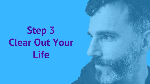 Step 3: Clear Out Your Life