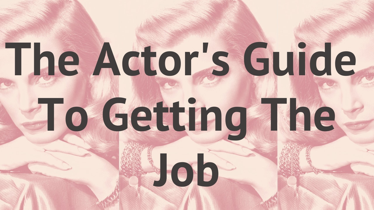 The Actor's Guide To Getting The Job