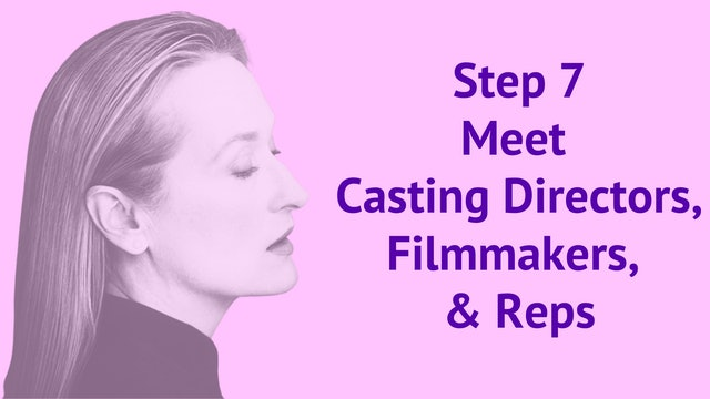 Step 7: Meet Casting Directors, Filmmakers, and Reps