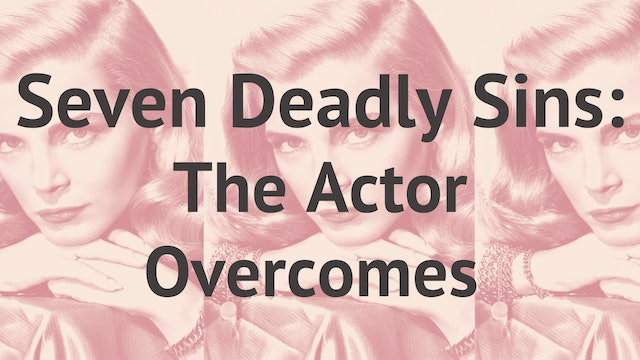 Seven Deadly Sins: The Actor Overcomes