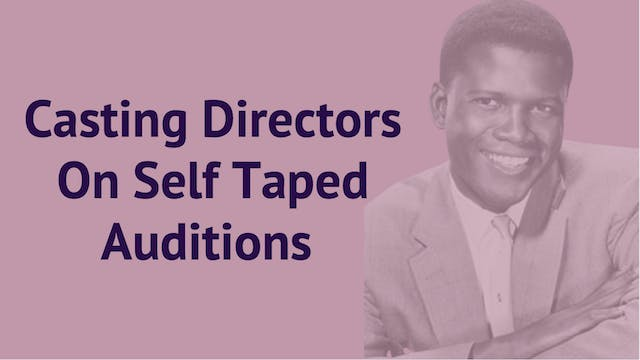 Casting Directors On Self Taped Auditions