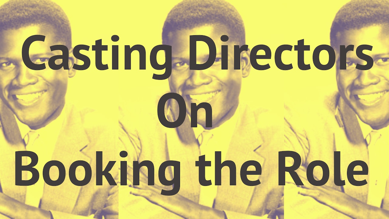 Casting Directors On Booking the Role