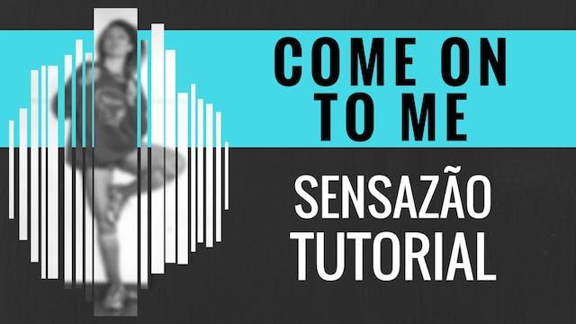"""Come On To Me"" Sensazao Tutorial"