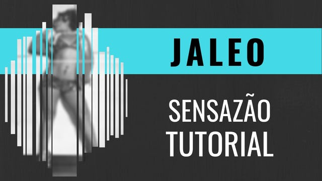 """Jaleo"" Sensazao Tutorial"