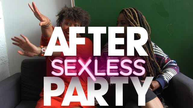 The AFTER PARTY | S E X L E S S [Ep 7...
