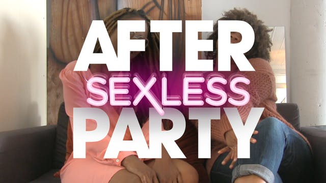 The AFTER PARTY | S E X L E S S [Ep 8...