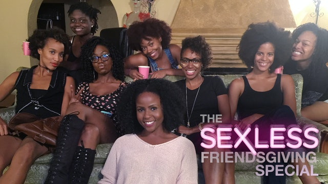 SEXLESS | Friendsgiving Special