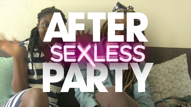The AFTER PARTY | S E X L E S S [Ep 1...