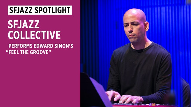 """SFJAZZ Collective performs """"Feel The Groove"""" (Edward Simon)"""