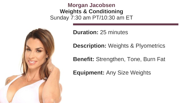 Sun.  7:30 am ~ Weights & Conditioning w/Morgan