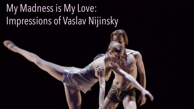 My Madness is My Love: Impressions of Vaslav Nijinsky