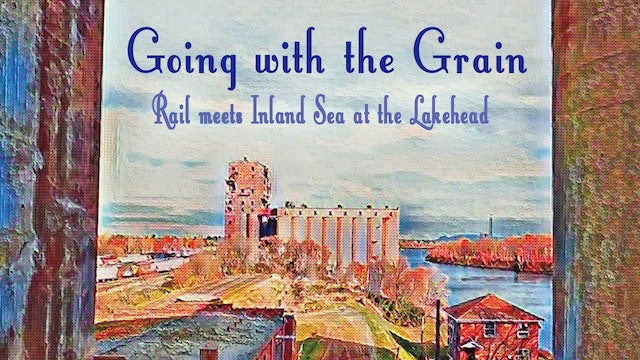 Going with the Grain: Rail meets Inland Sea at the Lakehead