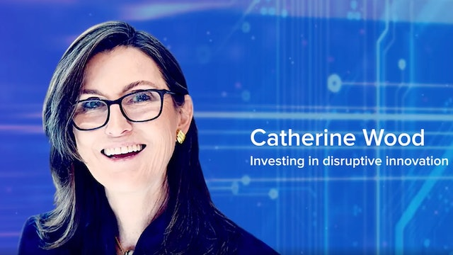 Investing in Disruptive Innovation with Cathie Woods