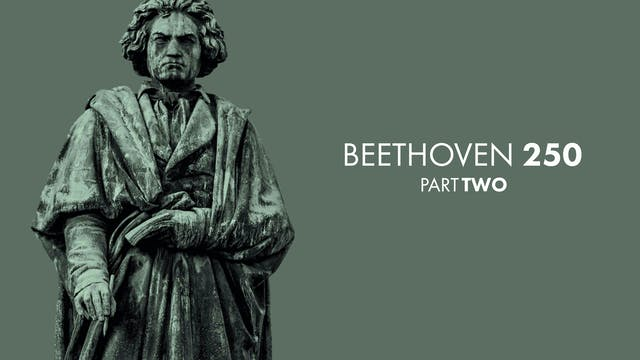 BEETHOVEN 250 - PART TWO