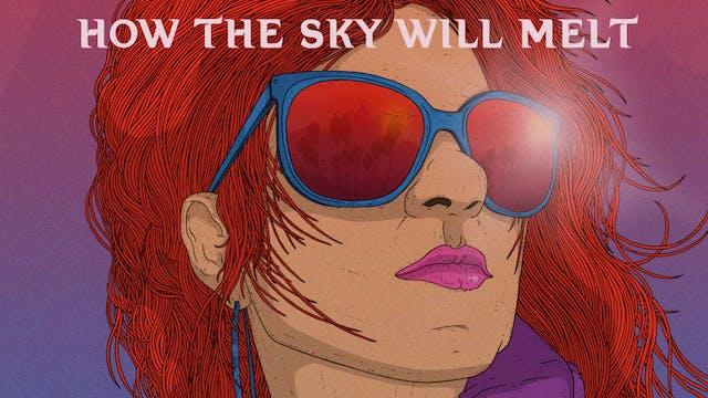 How the Sky Will Melt