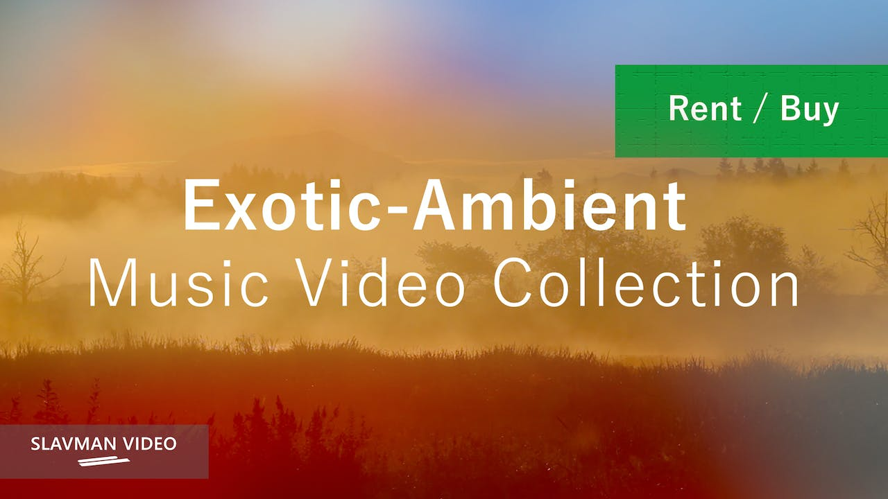 Exotic-Ambient Music Video Collection