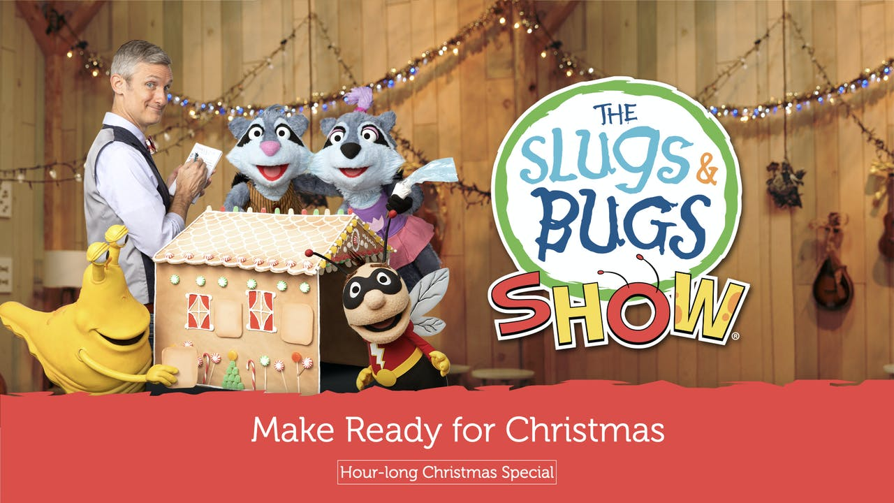 The Slugs & Bugs Show: Make Ready for Christmas