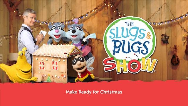 The Slugs & Bugs Show - Make Ready for Christmas