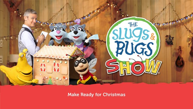 The Slugs & Bugs Show - Make Ready for Christmas