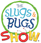The Slugs Bugs Show