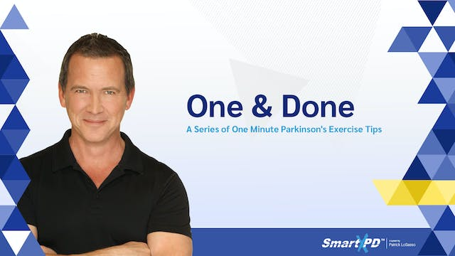 One&Done - A Series of One Minute (1:00)  Parkinson's Exercise Tips