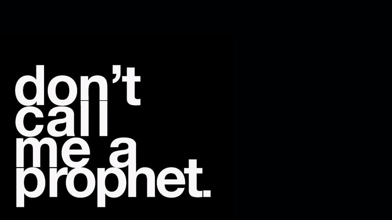 Don't call me a Prophet