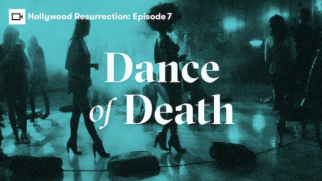 Hollywood Resurrection Series | Episode 7: Dance of Death