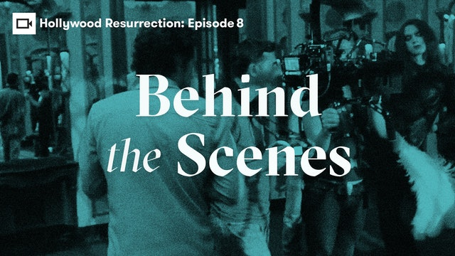 Hollywood Resurrection Series | Episode 9: Behind the Scenes