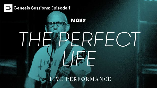 Genesis Sessions | Moby: The Perfect Life