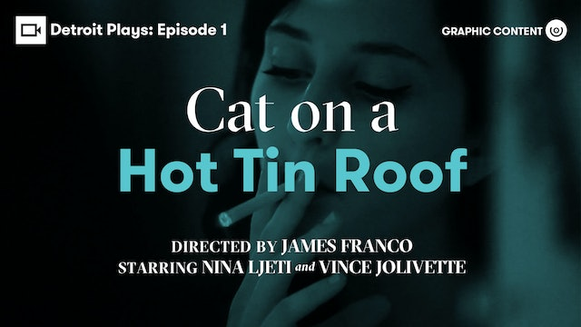 Detroit Plays | Cat on a Hot Tin Roof (Graphic Content)