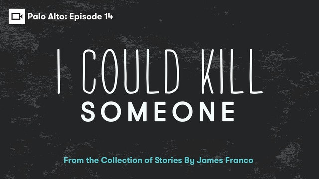 Palo Alto   Episode 14: I Could Kill Someone