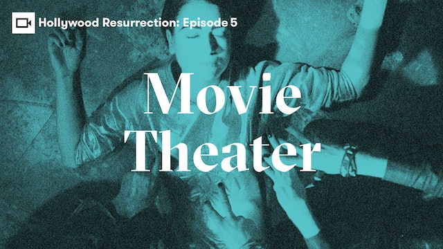 Hollywood Resurrection Series | Episode 5: Movie Theater