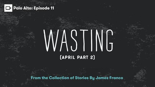 Palo Alto | Episode 11: Wasting (April Part 2)