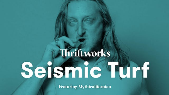"""""""Seismic Turf""""   Thriftworks (ft. Mythicalifornian)"""