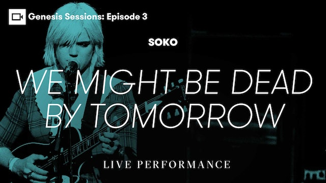 Genesis Sessions | Soko: We Might Be Dead By Tomorrow