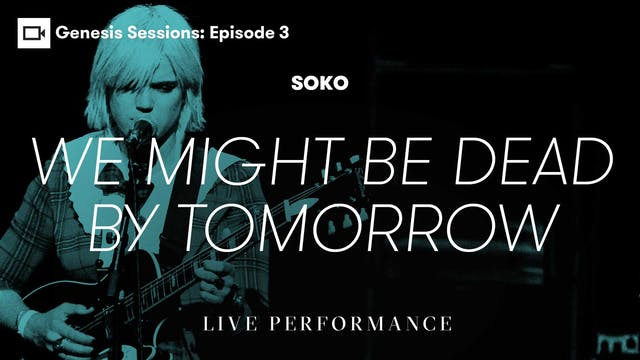 Genesis Sessions | Soko: We Might Be ...
