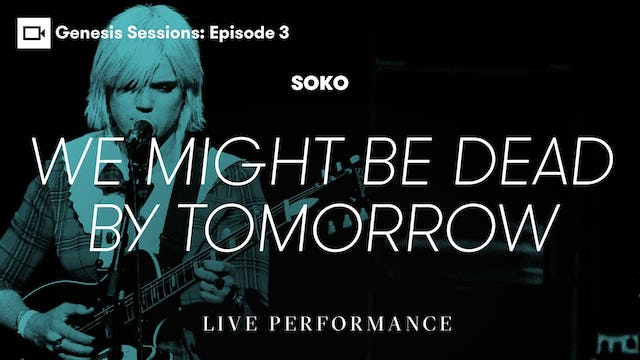 Genesis Sessions   Soko: We Might Be Dead By Tomorrow