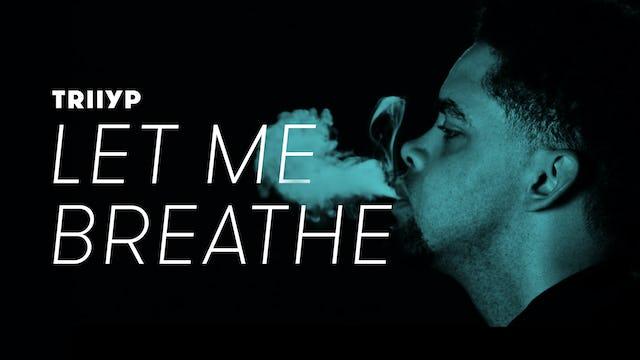 """""""Let Me Breathe""""   Triiyp"""