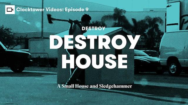 Clocktower Videos | Destroy: House Destruction