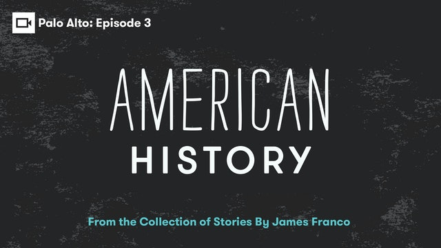 Palo Alto | Episode 3: American History