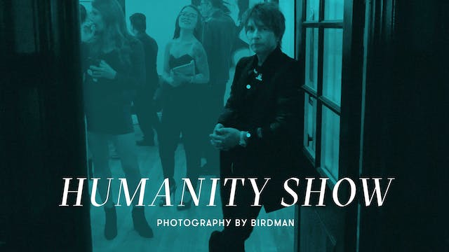 HUMANITY SHOW (Photography by Birdman)