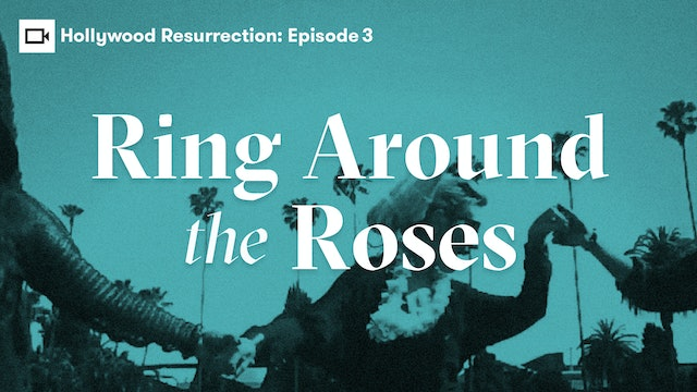Hollywood Resurrection Series | Episode 3: Ring Around The Roses